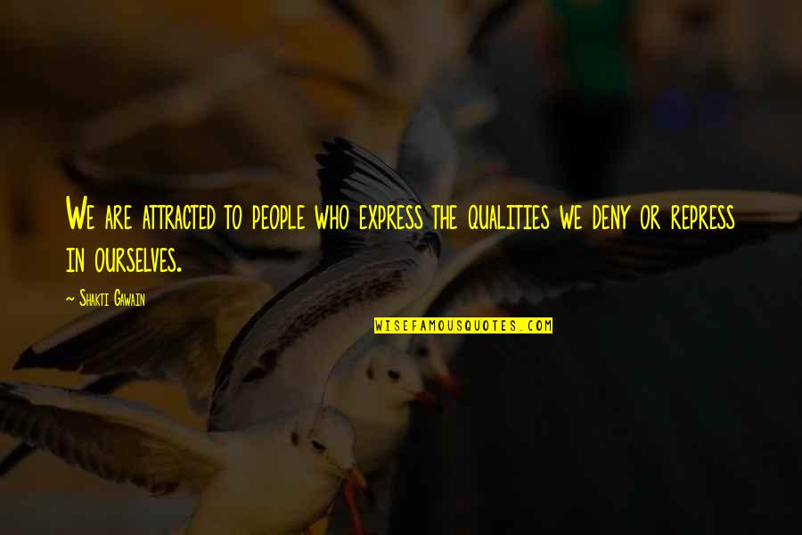 Shakti Quotes By Shakti Gawain: We are attracted to people who express the