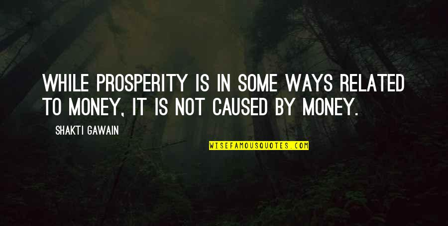 Shakti Quotes By Shakti Gawain: While prosperity is in some ways related to