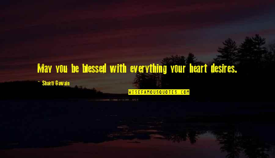 Shakti Quotes By Shakti Gawain: May you be blessed with everything your heart