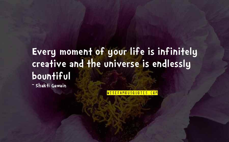 Shakti Quotes By Shakti Gawain: Every moment of your life is infinitely creative