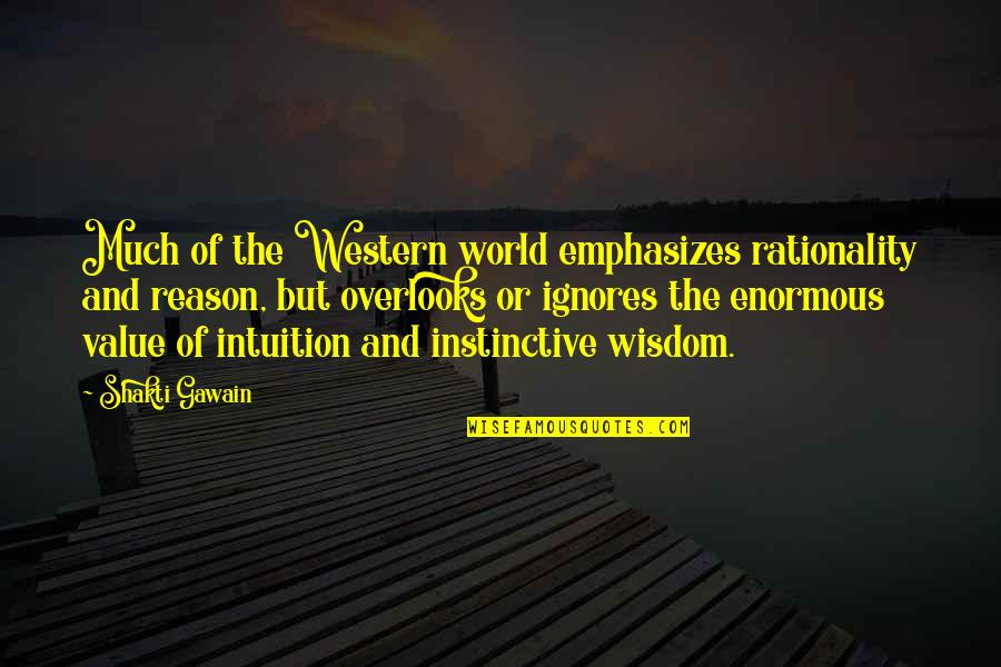 Shakti Quotes By Shakti Gawain: Much of the Western world emphasizes rationality and