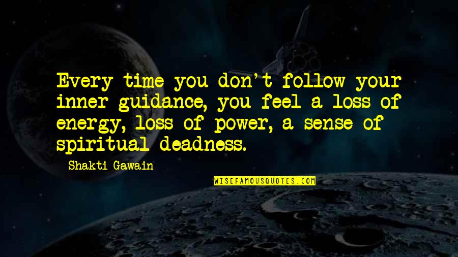 Shakti Quotes By Shakti Gawain: Every time you don't follow your inner guidance,