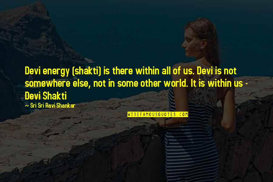 Shakti Quotes By Sri Sri Ravi Shankar: Devi energy (shakti) is there within all of