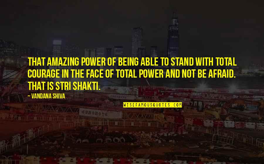 Shakti Quotes By Vandana Shiva: That amazing power of being able to stand