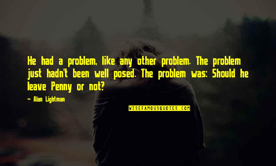 Shakugan No Shana Famous Quotes By Alan Lightman: He had a problem, like any other problem.