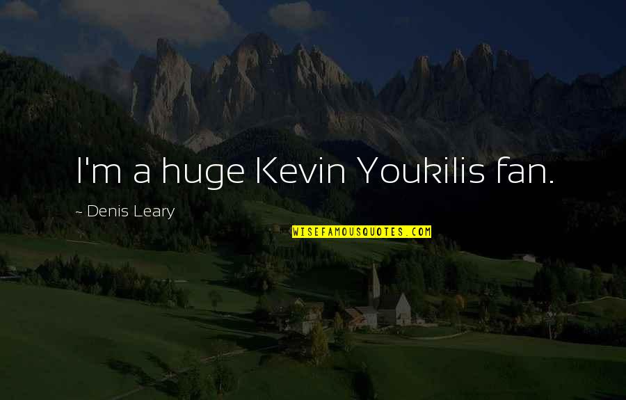 Shakugan No Shana Famous Quotes By Denis Leary: I'm a huge Kevin Youkilis fan.