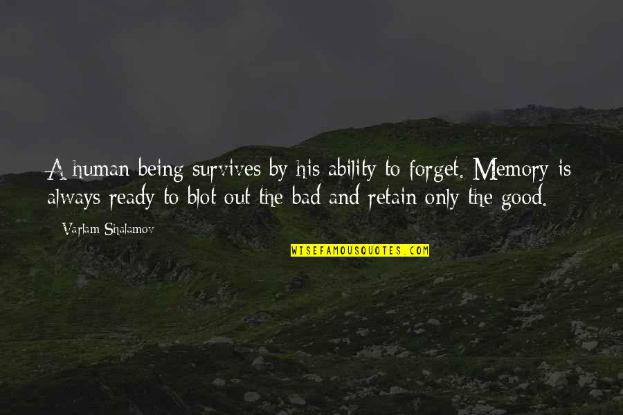 Shalamov's Quotes By Varlam Shalamov: A human being survives by his ability to