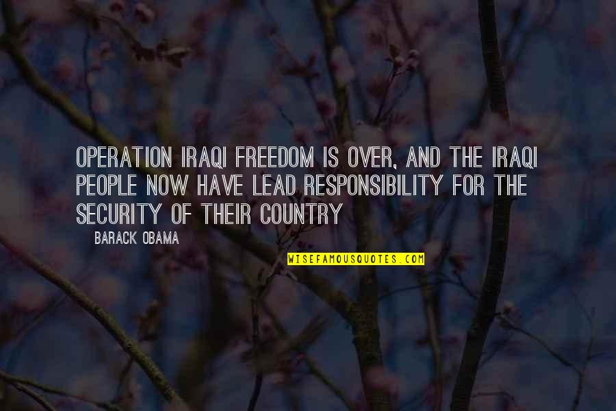 Shalini Quotes By Barack Obama: Operation Iraqi Freedom is over, and the Iraqi