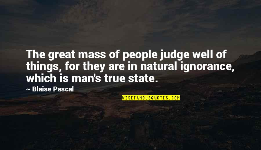Shalini Quotes By Blaise Pascal: The great mass of people judge well of