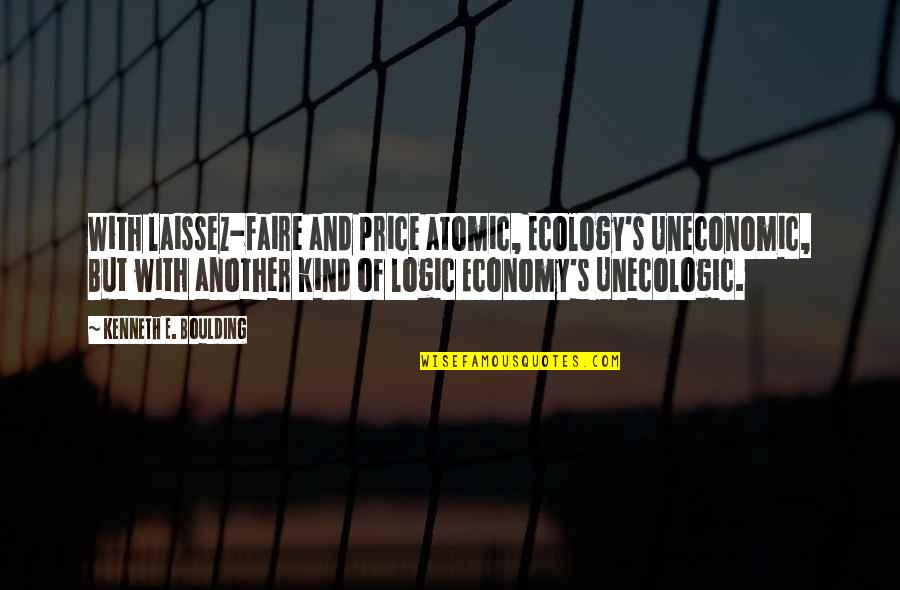 Shalini Quotes By Kenneth E. Boulding: With laissez-faire and price atomic, Ecology's Uneconomic, But