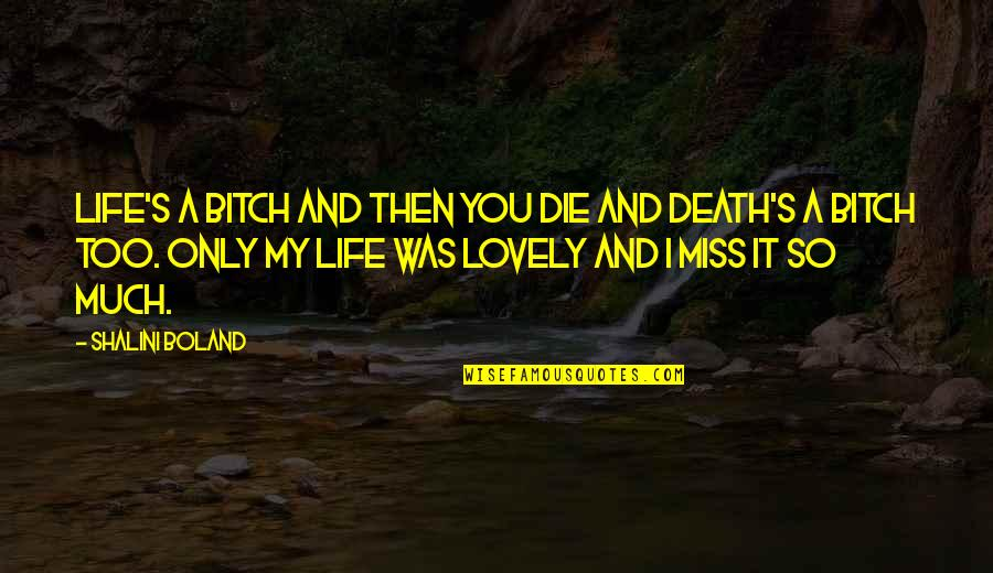 Shalini Quotes By Shalini Boland: Life's a bitch and then you die and