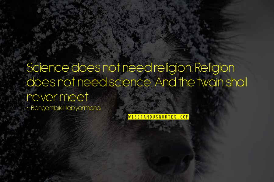Shall We Meet Quotes By Bangambiki Habyarimana: Science does not need religion. Religion does not