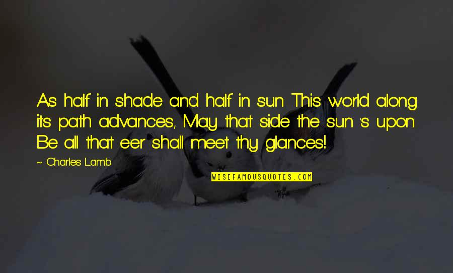 Shall We Meet Quotes By Charles Lamb: As half in shade and half in sun