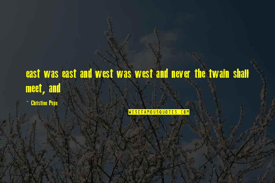 Shall We Meet Quotes By Christine Pope: east was east and west was west and