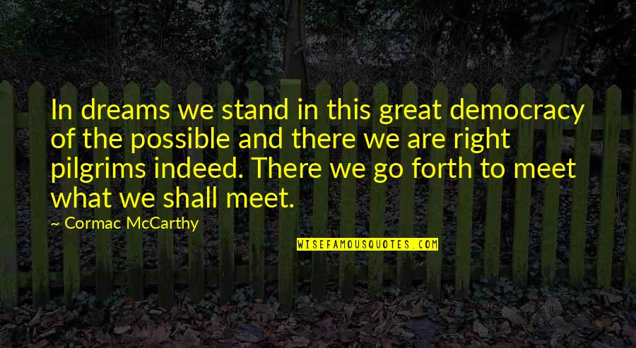 Shall We Meet Quotes By Cormac McCarthy: In dreams we stand in this great democracy