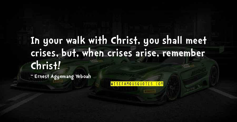 Shall We Meet Quotes By Ernest Agyemang Yeboah: In your walk with Christ, you shall meet
