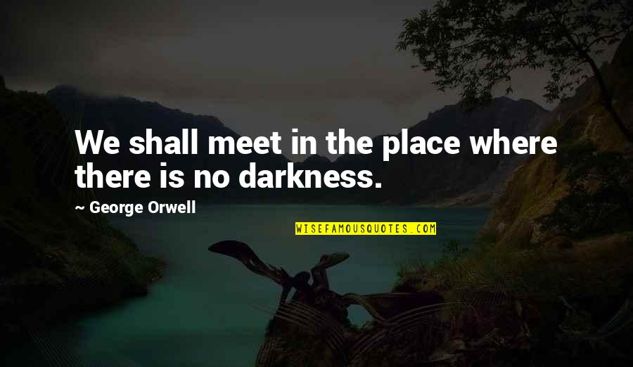 Shall We Meet Quotes By George Orwell: We shall meet in the place where there