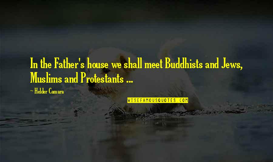 Shall We Meet Quotes By Helder Camara: In the Father's house we shall meet Buddhists
