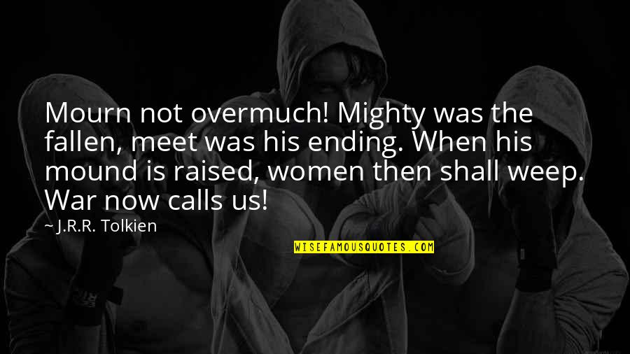 Shall We Meet Quotes By J.R.R. Tolkien: Mourn not overmuch! Mighty was the fallen, meet