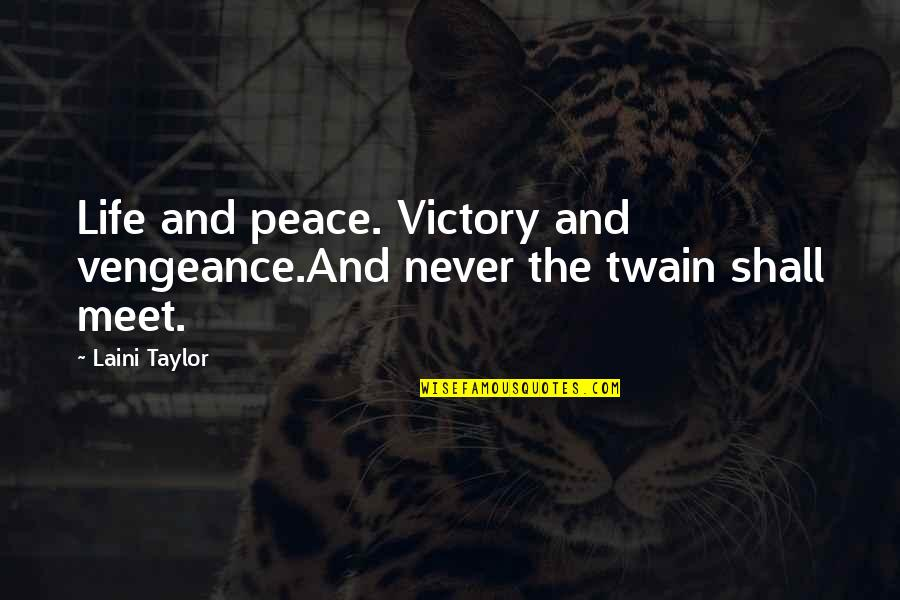 Shall We Meet Quotes By Laini Taylor: Life and peace. Victory and vengeance.And never the