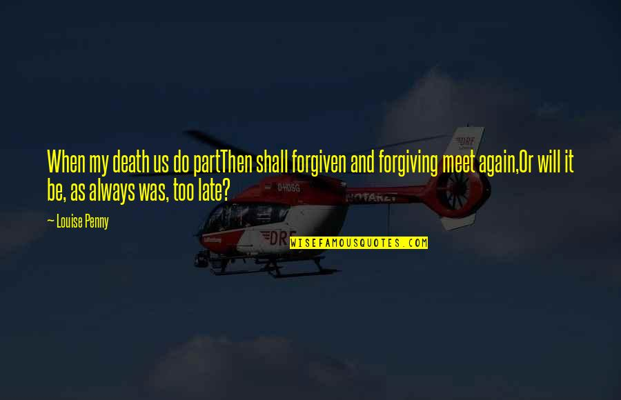 Shall We Meet Quotes By Louise Penny: When my death us do partThen shall forgiven