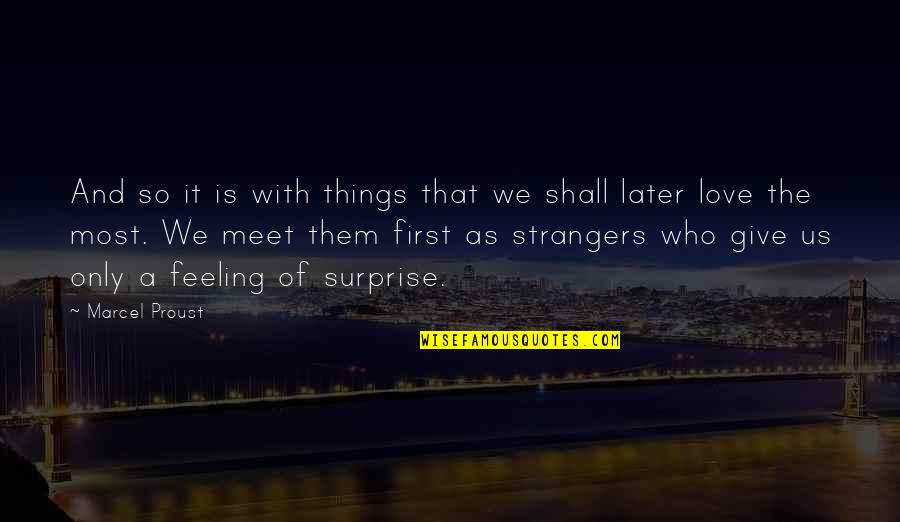 Shall We Meet Quotes By Marcel Proust: And so it is with things that we