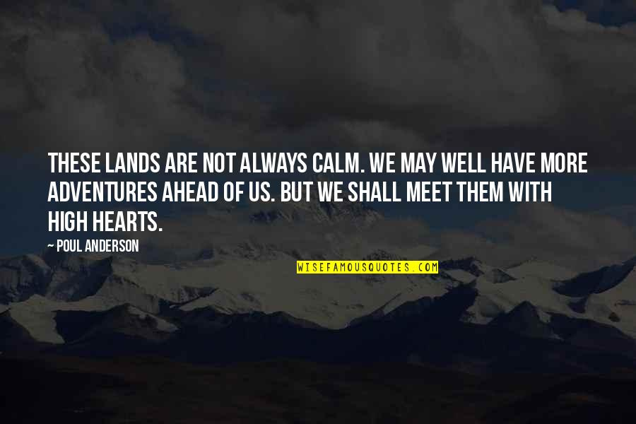 Shall We Meet Quotes By Poul Anderson: These lands are not always calm. We may