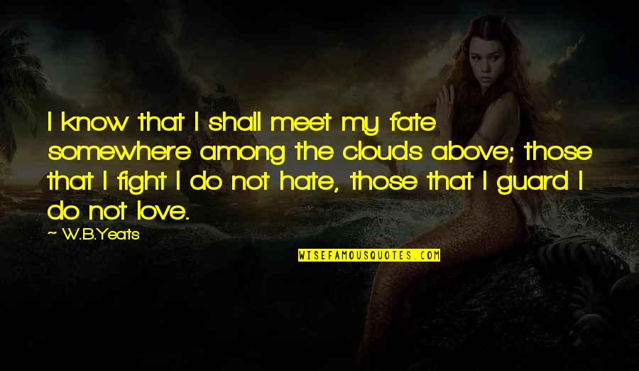 Shall We Meet Quotes By W.B.Yeats: I know that I shall meet my fate