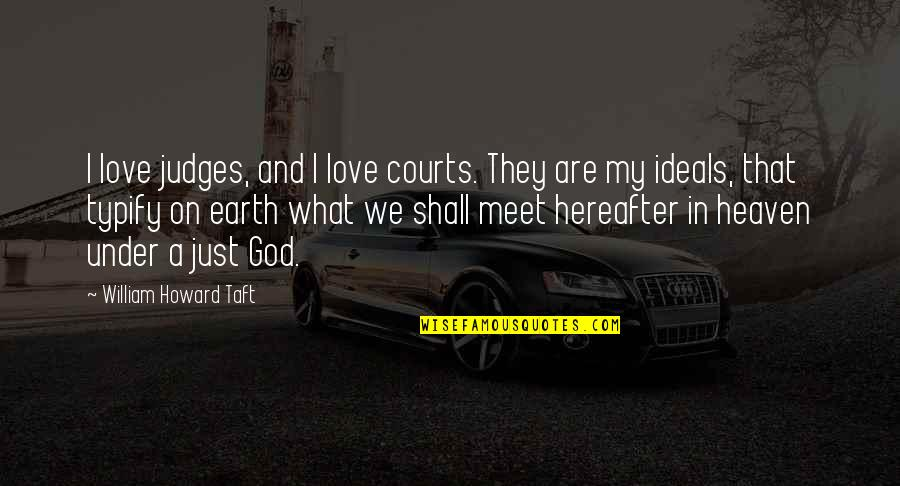 Shall We Meet Quotes By William Howard Taft: I love judges, and I love courts. They