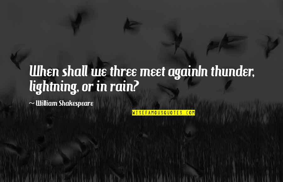 Shall We Meet Quotes By William Shakespeare: When shall we three meet againIn thunder, lightning,