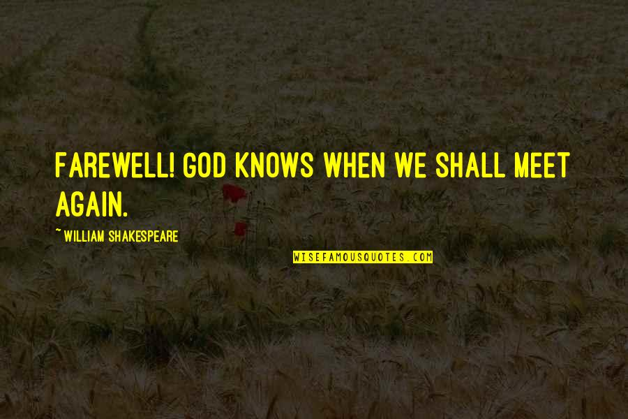 Shall We Meet Quotes By William Shakespeare: Farewell! God knows when we shall meet again.
