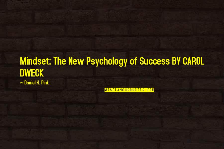 Shalls Quotes By Daniel H. Pink: Mindset: The New Psychology of Success BY CAROL