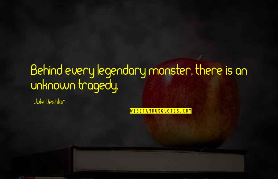 Shalls Quotes By Julie Deshtor: Behind every legendary monster, there is an unknown