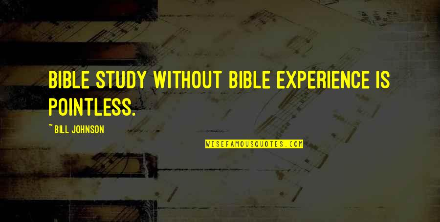 Shameless 4x12 Quotes By Bill Johnson: Bible study without Bible experience is pointless.