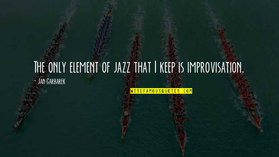 Shameless 4x12 Quotes By Jan Garbarek: The only element of jazz that I keep