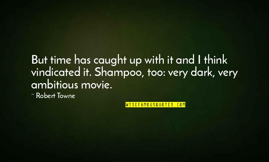 Shampoo Movie Quotes By Robert Towne: But time has caught up with it and