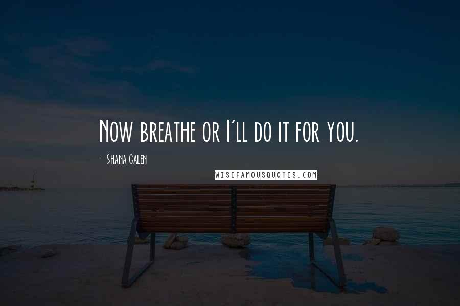 Shana Galen quotes: Now breathe or I'll do it for you.