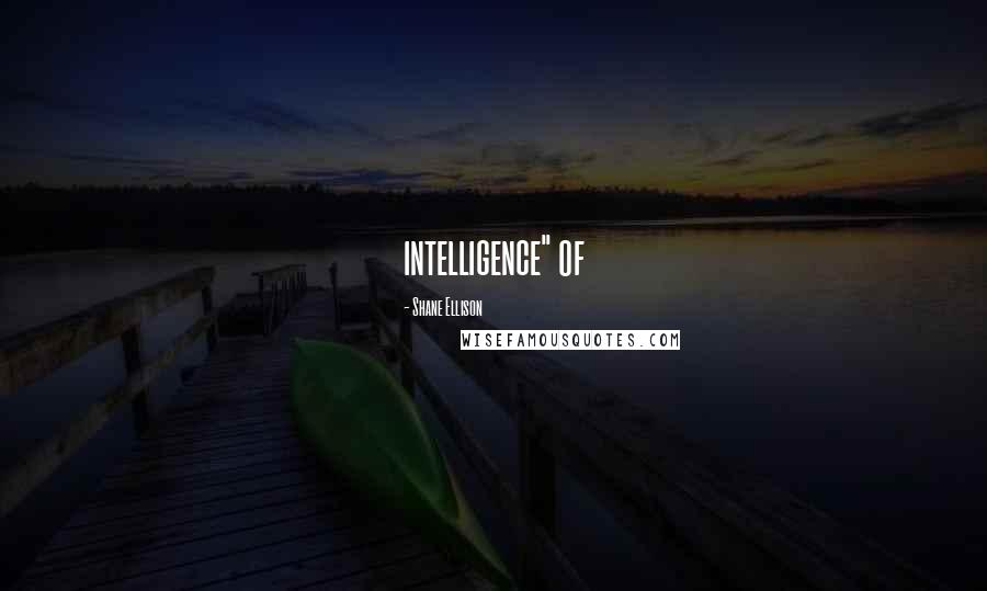 "Shane Ellison quotes: intelligence"" of"