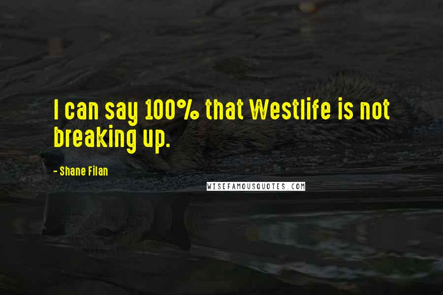 Shane Filan quotes: I can say 100% that Westlife is not breaking up.