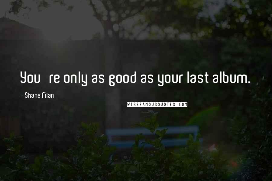 Shane Filan quotes: You're only as good as your last album.