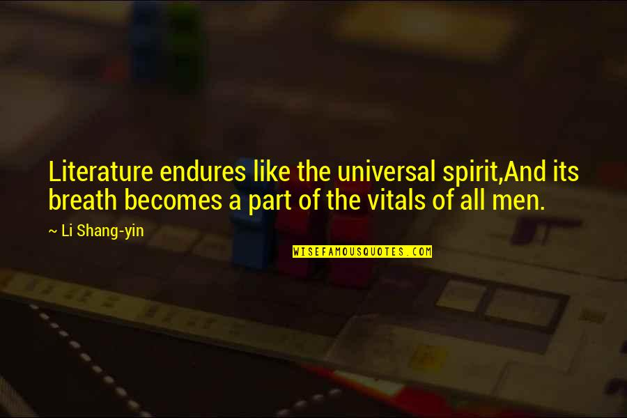 Shang-chi Quotes By Li Shang-yin: Literature endures like the universal spirit,And its breath