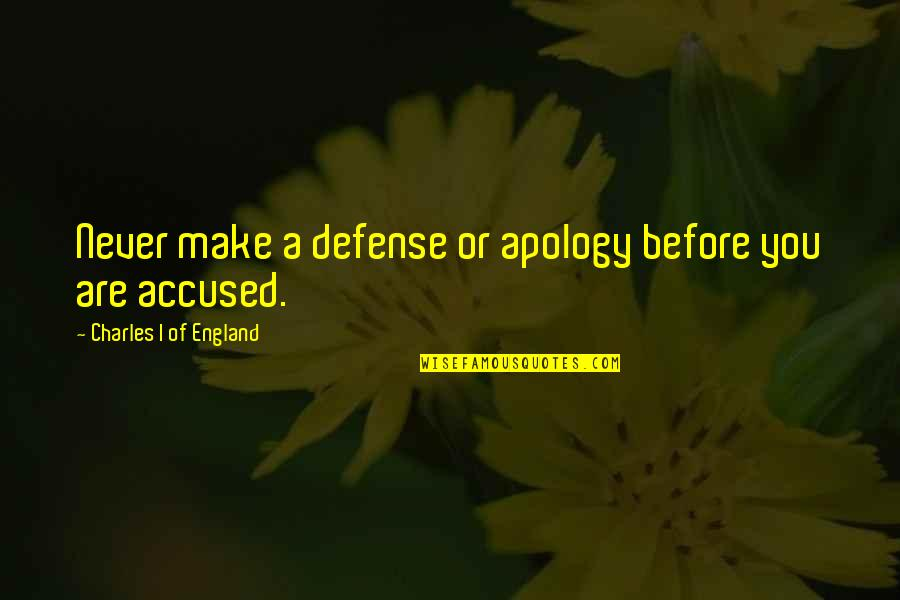 Shanghaied Quotes By Charles I Of England: Never make a defense or apology before you