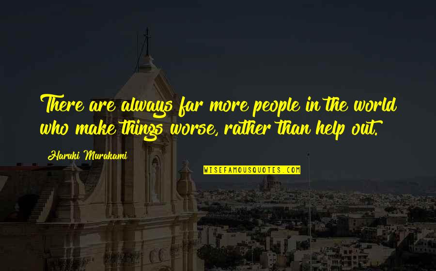 Shanghaied Quotes By Haruki Murakami: There are always far more people in the