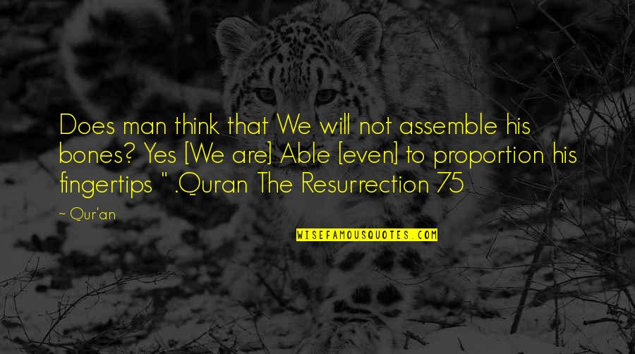 Shanghaied Quotes By Qur'an: Does man think that We will not assemble