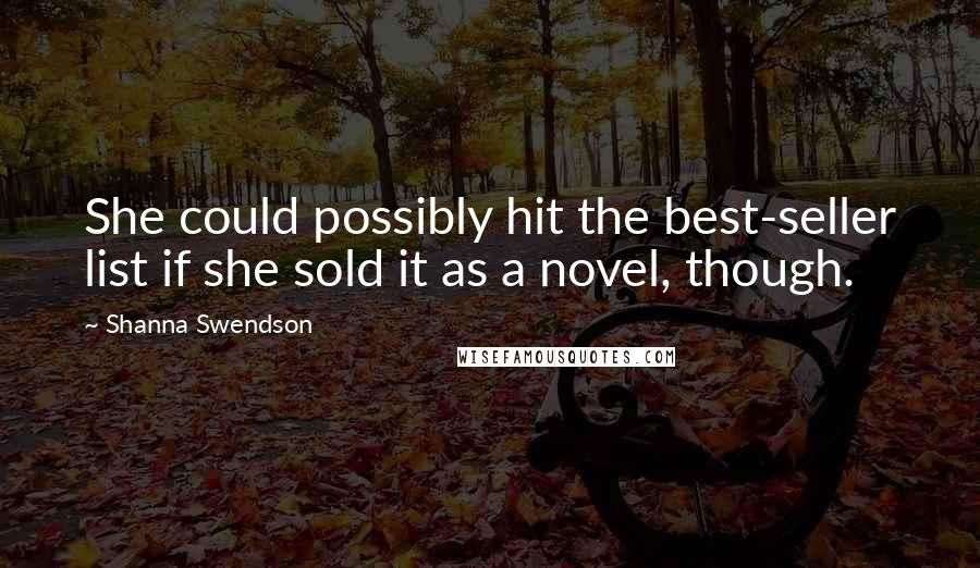 Shanna Swendson quotes: She could possibly hit the best-seller list if she sold it as a novel, though.