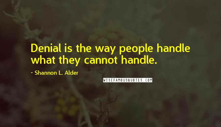 Shannon L. Alder quotes: Denial is the way people handle what they cannot handle.