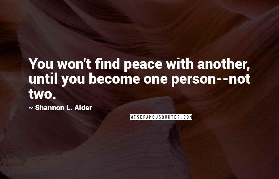 Shannon L. Alder quotes: You won't find peace with another, until you become one person--not two.