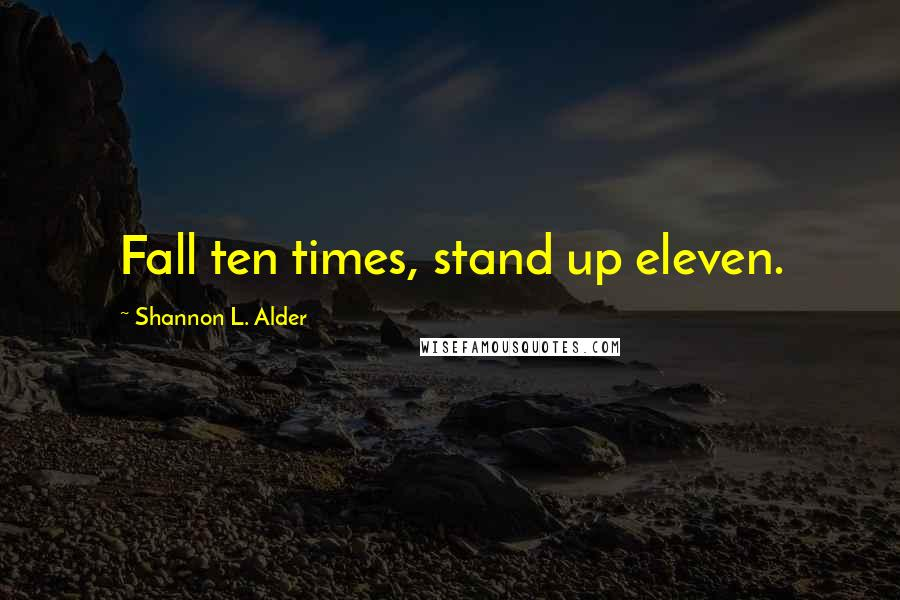 Shannon L. Alder quotes: Fall ten times, stand up eleven.