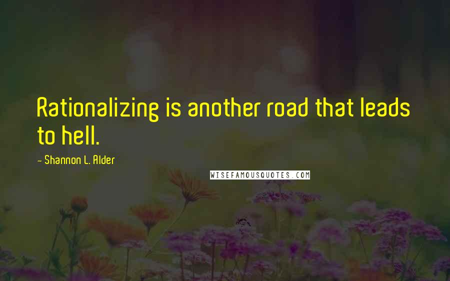 Shannon L. Alder quotes: Rationalizing is another road that leads to hell.
