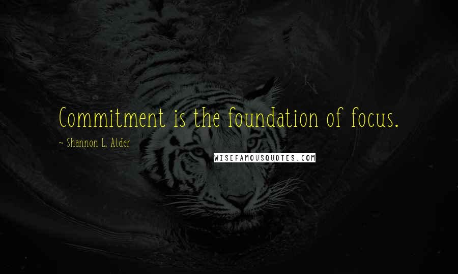 Shannon L. Alder quotes: Commitment is the foundation of focus.